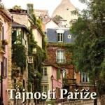 Kniha Tajnosti Paříže vypráví o málo známých zákoutích města na Seině